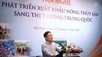 Hội nghị đẩy mạnh xuất khẩu nông, thủy sản sang thị trường Trung Quốc