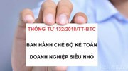 Thông tư số 132/2018/TT-BTC hướng dẫn Chế độ kế toán cho doanh nghiệp siêu nhỏ