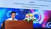 UBCKNN tổ chức Hội thảo Kinh nghiệm quốc tế về chứng khoán phái sinh