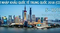 5-10/11: Hội chợ nhập khẩu Trung Quốc 2018 (CIIE 2018)