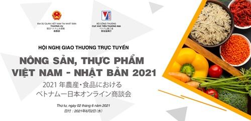 Hội nghị giao thương trực tuyến nông sản, thực phẩm Việt Nam – Nhật Bản 2021